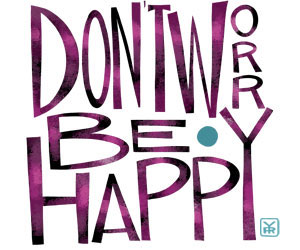 dont worry be happy by yrgane